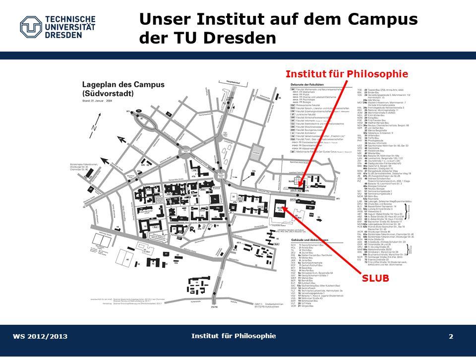 2 Institut für Philosophie Unser Institut auf dem Campus der TU Dresden Institut für Philosophie SLUB WS 2012/2013