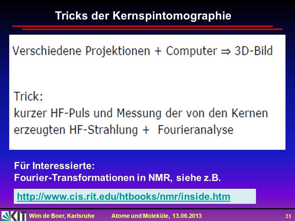 Wim de Boer, Karlsruhe Atome und Moleküle, 13.06.2013 21 Tricks der Kernspintomographie http://www.cis.rit.edu/htbooks/nmr/inside.htm Für Interessiert
