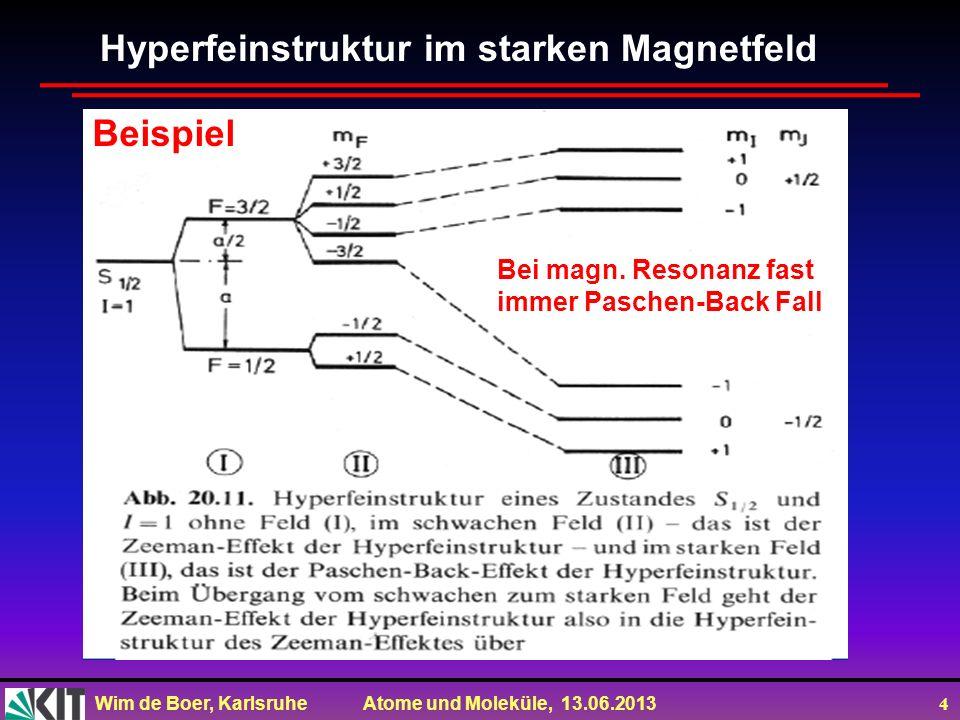 Wim de Boer, Karlsruhe Atome und Moleküle, 13.06.2013 4 Hyperfeinstruktur im starken Magnetfeld Beispiel Bei magn. Resonanz fast immer Paschen-Back Fa