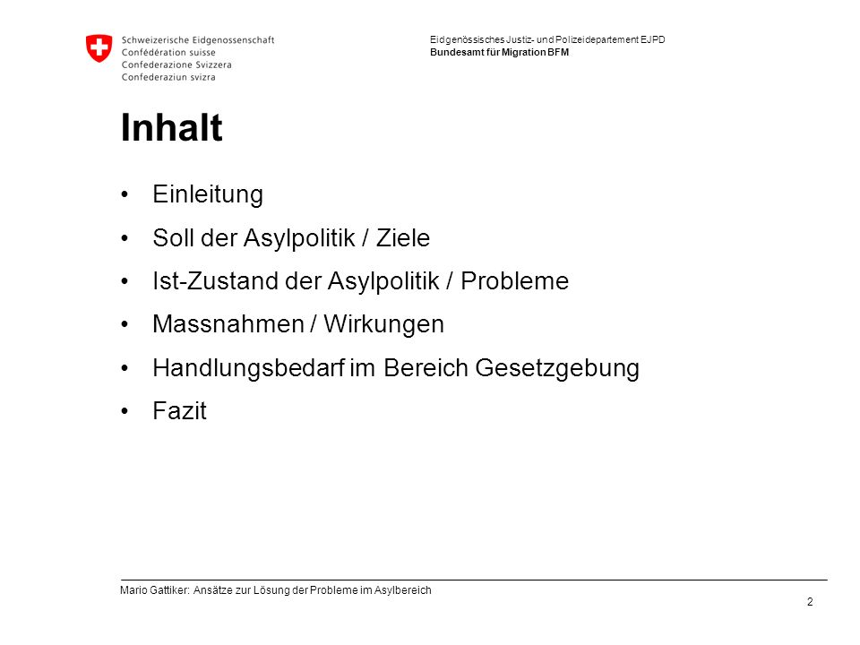Eidgenössisches Justiz- und Polizeidepartement EJPD Bundesamt für Migration BFM Inhalt Einleitung Soll der Asylpolitik / Ziele Ist-Zustand der Asylpol