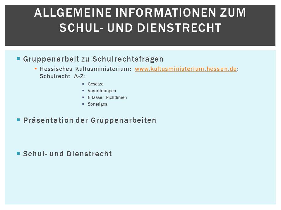 Gruppenarbeit zu Schulrechtsfragen Hessisches Kultusministerium: www.kultusministerium.hessen.de: Schulrecht A-Z:www.kultusministerium.hessen.de Geset