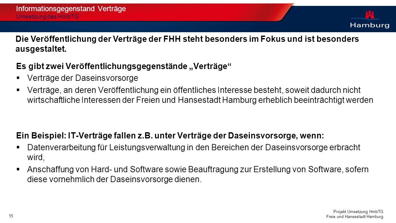 Projekt Umsetzung HmbTG Freie und Hansestadt Hamburg Es gibt zwei Veröffentlichungsgegenstände Verträge Verträge der Daseinsvorsorge Verträge, an dere
