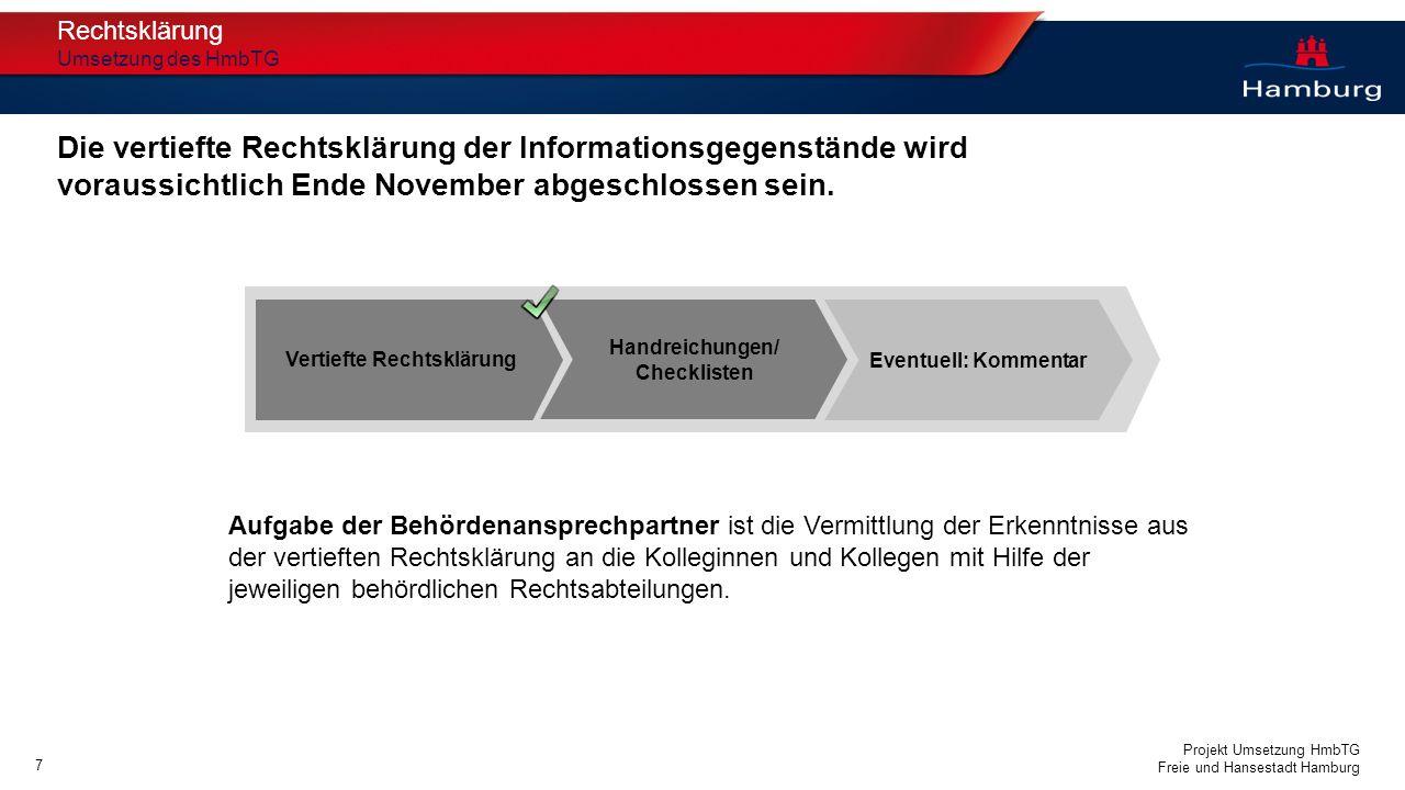 Projekt Umsetzung HmbTG Freie und Hansestadt Hamburg 6 Verfügbarkeit der elektronischen Archivierung (ELDORADO) Umsetzung des HmbTG Die vorbereitenden Maßnahmen zu ELDORADO als Einstiegspunkt sind weitgehend geklärt.
