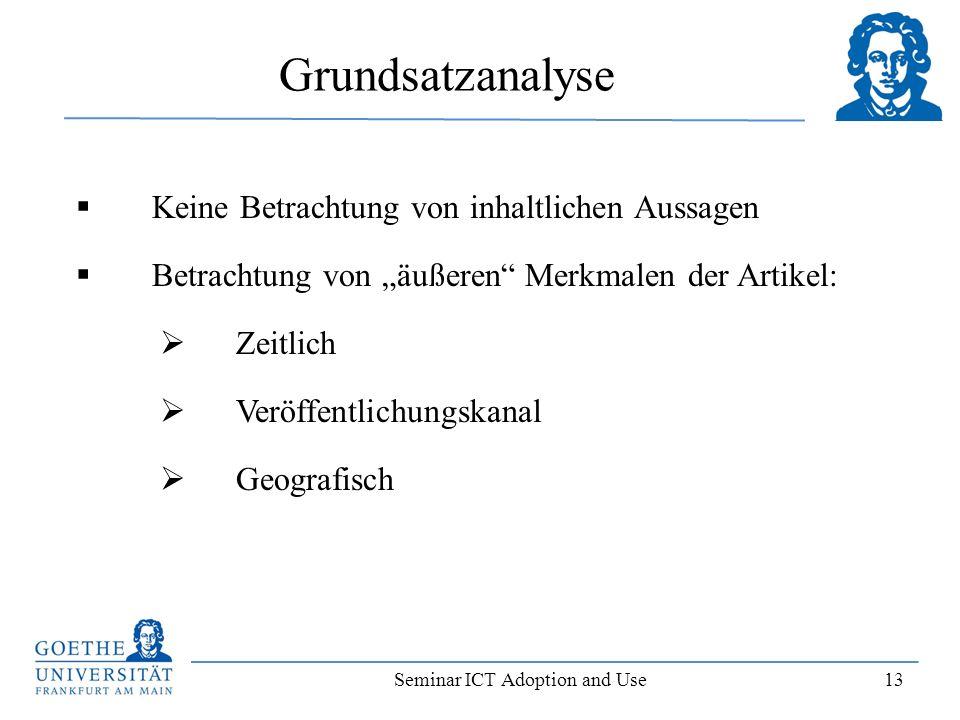 Seminar ICT Adoption and Use 13 Grundsatzanalyse Keine Betrachtung von inhaltlichen Aussagen Betrachtung von äußeren Merkmalen der Artikel: Zeitlich V