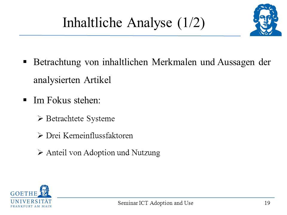 Seminar ICT Adoption and Use 19 Inhaltliche Analyse (1/2) Betrachtung von inhaltlichen Merkmalen und Aussagen der analysierten Artikel Im Fokus stehen