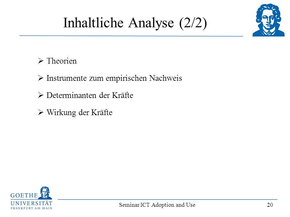 Seminar ICT Adoption and Use 20 Inhaltliche Analyse (2/2) Theorien Instrumente zum empirischen Nachweis Determinanten der Kräfte Wirkung der Kräfte