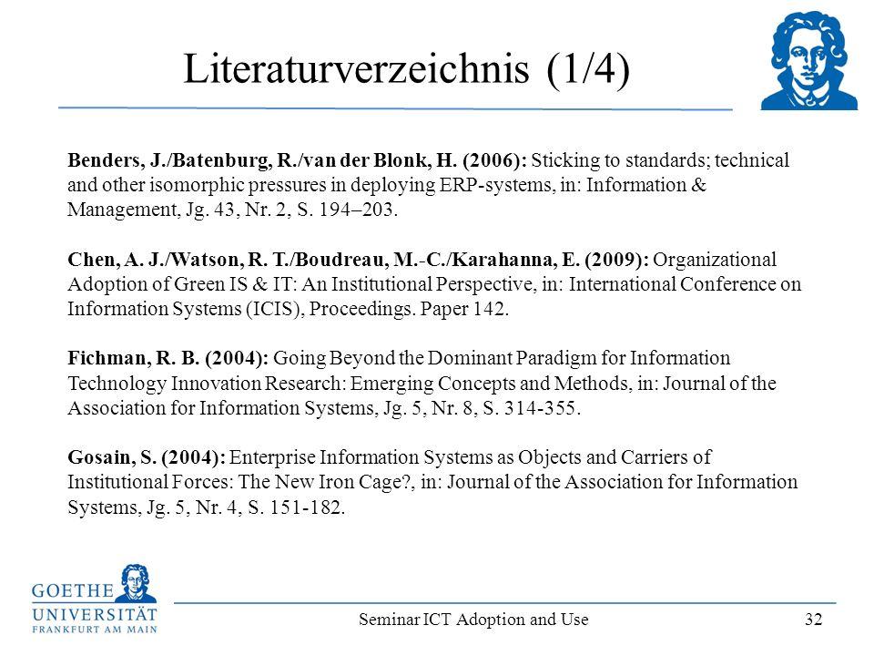 Seminar ICT Adoption and Use 32 Literaturverzeichnis (1/4) Benders, J./Batenburg, R./van der Blonk, H. (2006): Sticking to standards; technical and ot