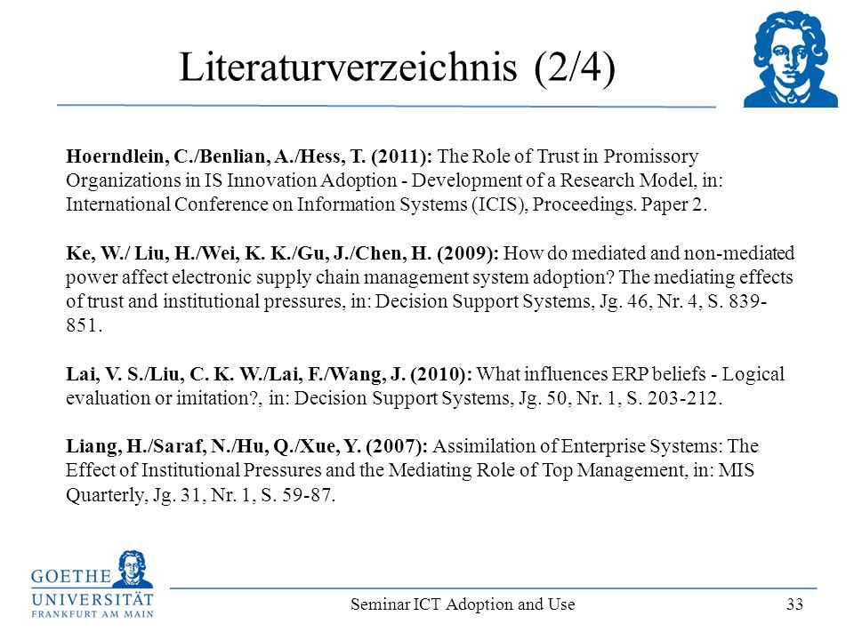 Seminar ICT Adoption and Use 33 Literaturverzeichnis (2/4) Hoerndlein, C./Benlian, A./Hess, T. (2011): The Role of Trust in Promissory Organizations i
