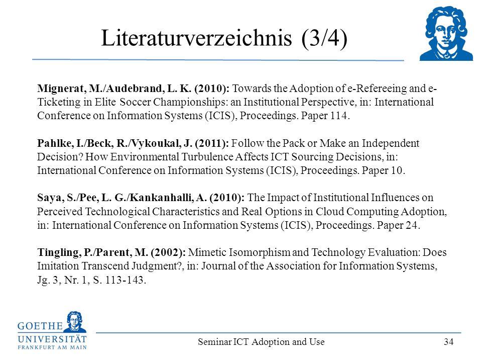 Seminar ICT Adoption and Use 34 Literaturverzeichnis (3/4) Mignerat, M./Audebrand, L. K. (2010): Towards the Adoption of e-Refereeing and e- Ticketing