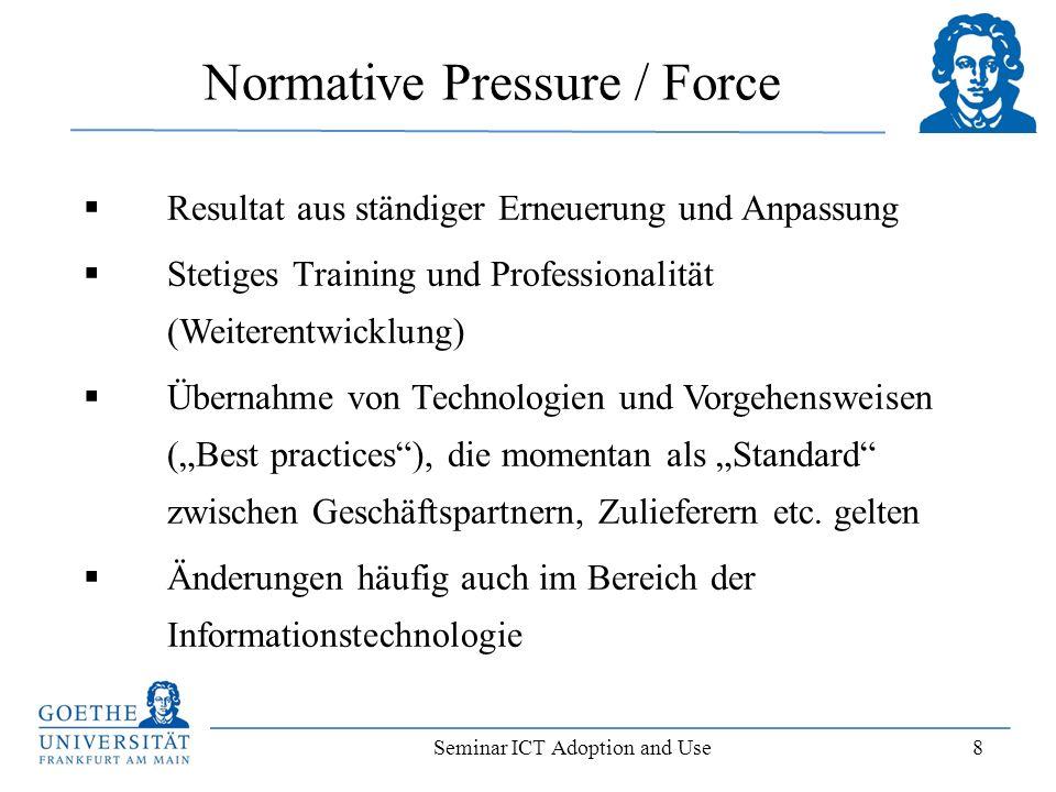 Seminar ICT Adoption and Use 8 Normative Pressure / Force Resultat aus ständiger Erneuerung und Anpassung Stetiges Training und Professionalität (Weit