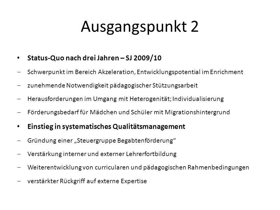 Ausgangspunkt 2 Status-Quo nach drei Jahren – SJ 2009/10 Schwerpunkt im Bereich Akzeleration, Entwicklungspotential im Enrichment zunehmende Notwendig