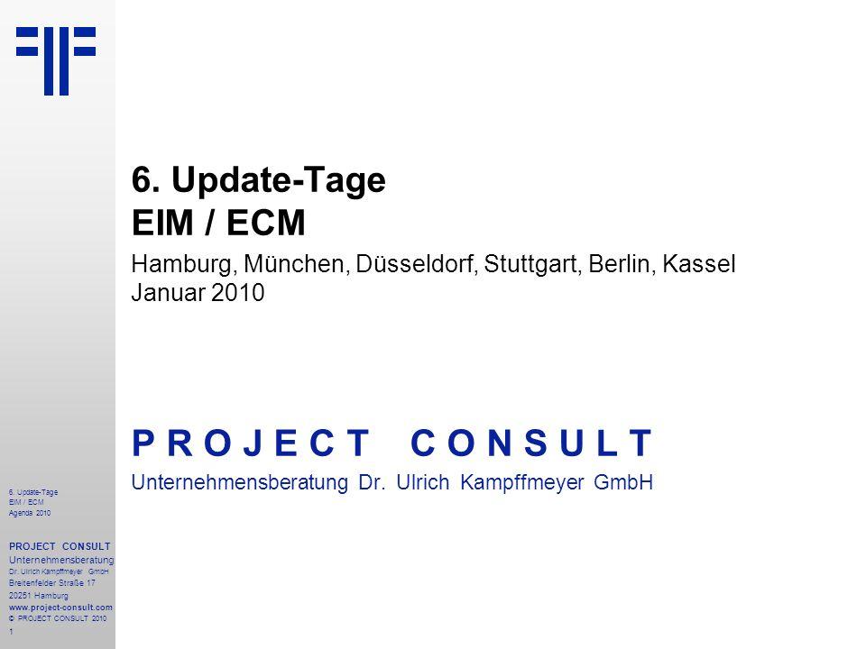 1 6. Update-Tage EIM / ECM Agenda 2010 PROJECT CONSULT Unternehmensberatung Dr. Ulrich Kampffmeyer GmbH Breitenfelder Straße 17 20251 Hamburg www.proj