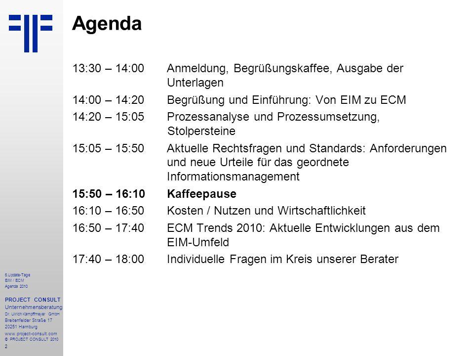 2 Agenda 13:30 – 14:00Anmeldung, Begrüßungskaffee, Ausgabe der Unterlagen 14:00 – 14:20 Begrüßung und Einführung: Von EIM zu ECM 14:20 – 15:05Prozessa