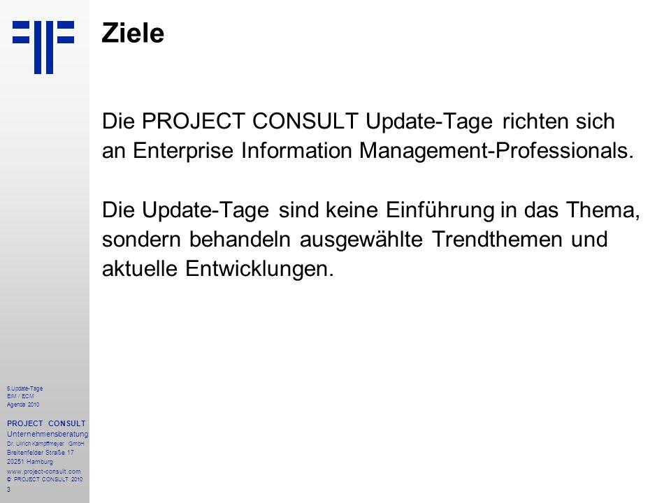 3 6.Update-Tage EIM / ECM Agenda 2010 PROJECT CONSULT Unternehmensberatung Dr. Ulrich Kampffmeyer GmbH Breitenfelder Straße 17 20251 Hamburg www.proje