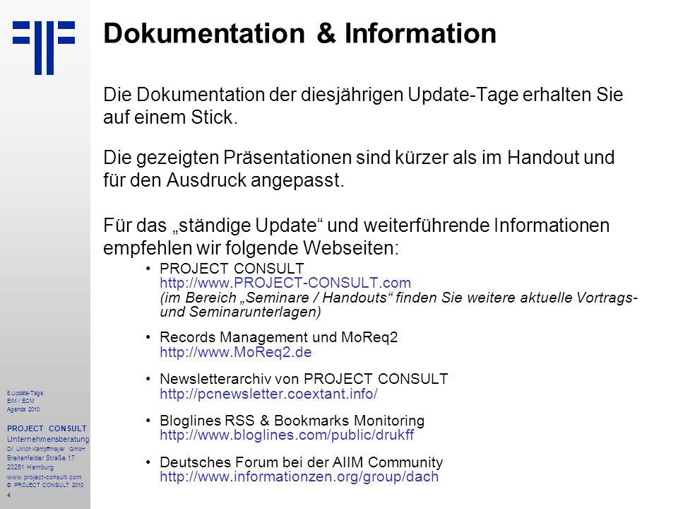 4 6.Update-Tage EIM / ECM Agenda 2010 PROJECT CONSULT Unternehmensberatung Dr. Ulrich Kampffmeyer GmbH Breitenfelder Straße 17 20251 Hamburg www.proje