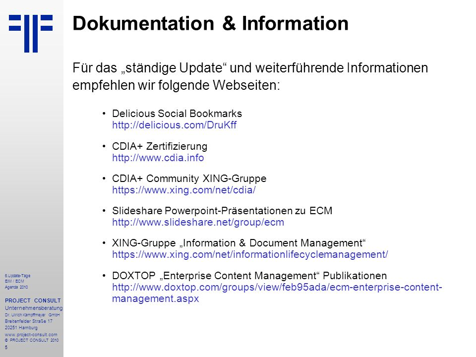5 6.Update-Tage EIM / ECM Agenda 2010 PROJECT CONSULT Unternehmensberatung Dr. Ulrich Kampffmeyer GmbH Breitenfelder Straße 17 20251 Hamburg www.proje