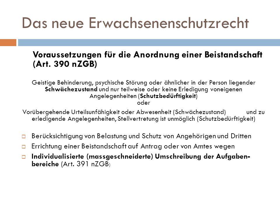 Das neue Erwachsenenschutzrecht Voraussetzungen für die Anordnung einer Beistandschaft (Art. 390 nZGB) Geistige Behinderung, psychische Störung oder ä