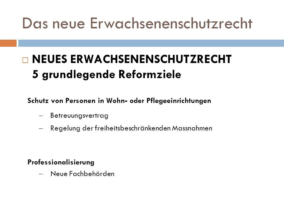 Das neue Erwachsenenschutzrecht NEUES ERWACHSENENSCHUTZRECHT 5 grundlegende Reformziele Schutz von Personen in Wohn- oder Pflegeeinrichtungen Betreuun