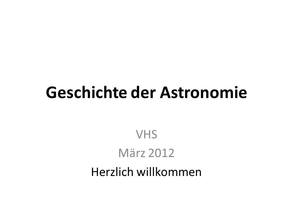 Geschichte der Astronomie VHS März 2012 Herzlich willkommen
