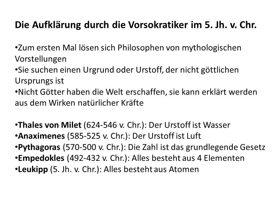 Die Aufklärung durch die Vorsokratiker im 5. Jh. v. Chr. Zum ersten Mal lösen sich Philosophen von mythologischen Vorstellungen Sie suchen einen Urgru