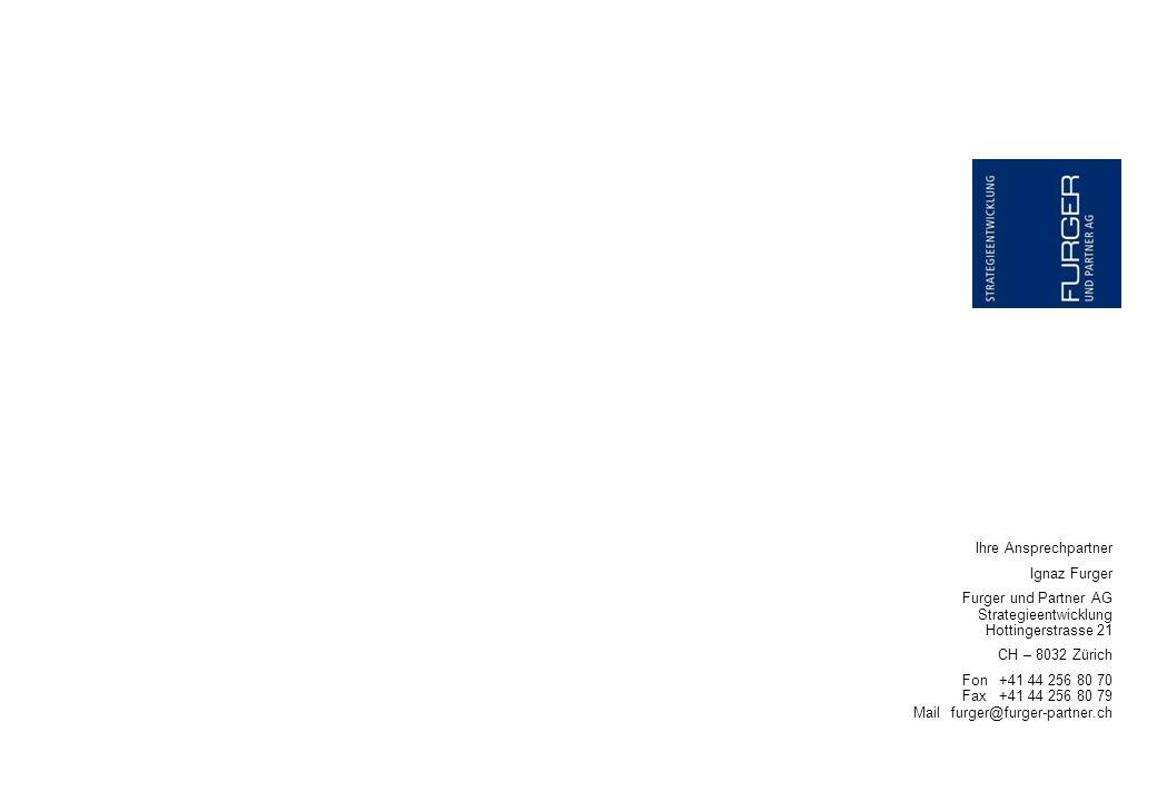 Ihre Ansprechpartner Ignaz Furger Furger und Partner AG Strategieentwicklung Hottingerstrasse 21 CH – 8032 Zürich Fon+41 44 256 80 70 Fax+41 44 256 80