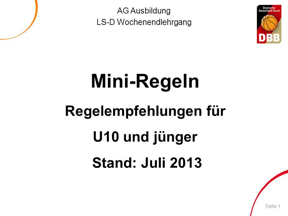 AG Ausbildung LS-D Wochenendlehrgang Mini-Regeln Regelempfehlungen für U10 und jünger Stand: Juli 2013 Seite 1