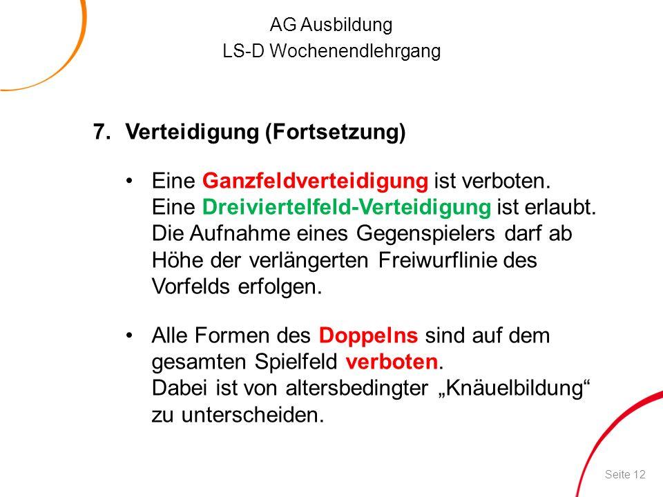 AG Ausbildung LS-D Wochenendlehrgang 7.Verteidigung (Fortsetzung) Eine Ganzfeldverteidigung ist verboten. Eine Dreiviertelfeld-Verteidigung ist erlaub