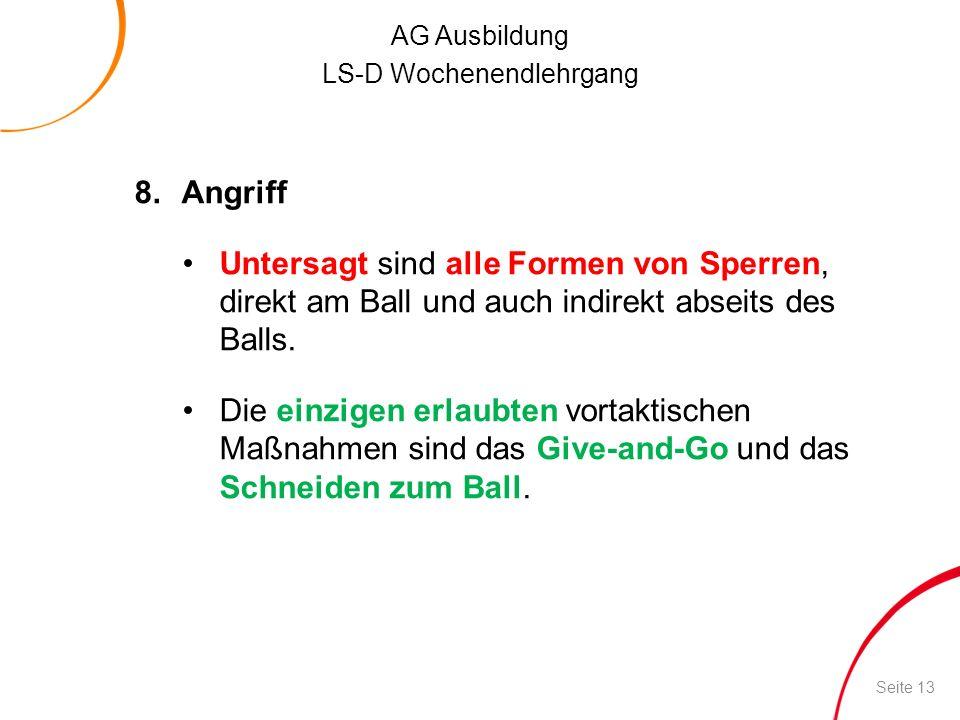 AG Ausbildung LS-D Wochenendlehrgang 8.Angriff Untersagt sind alle Formen von Sperren, direkt am Ball und auch indirekt abseits des Balls. Die einzige