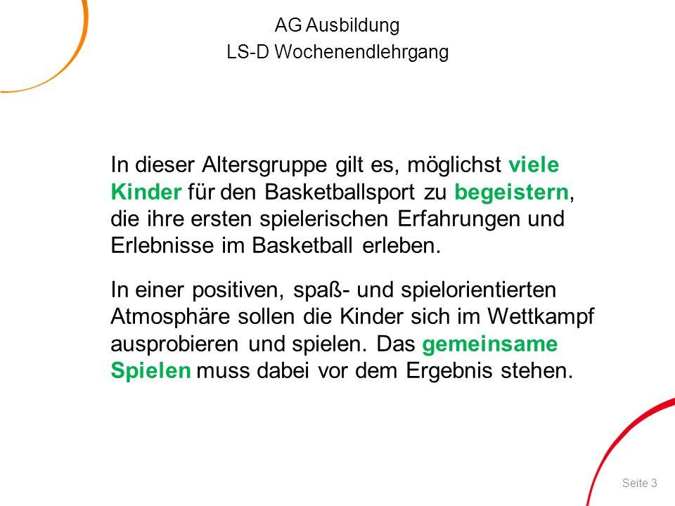 AG Ausbildung LS-D Wochenendlehrgang In dieser Altersgruppe gilt es, möglichst viele Kinder für den Basketballsport zu begeistern, die ihre ersten spi