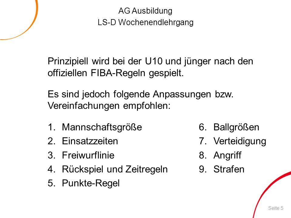 AG Ausbildung LS-D Wochenendlehrgang Prinzipiell wird bei der U10 und jünger nach den offiziellen FIBA-Regeln gespielt. Es sind jedoch folgende Anpass