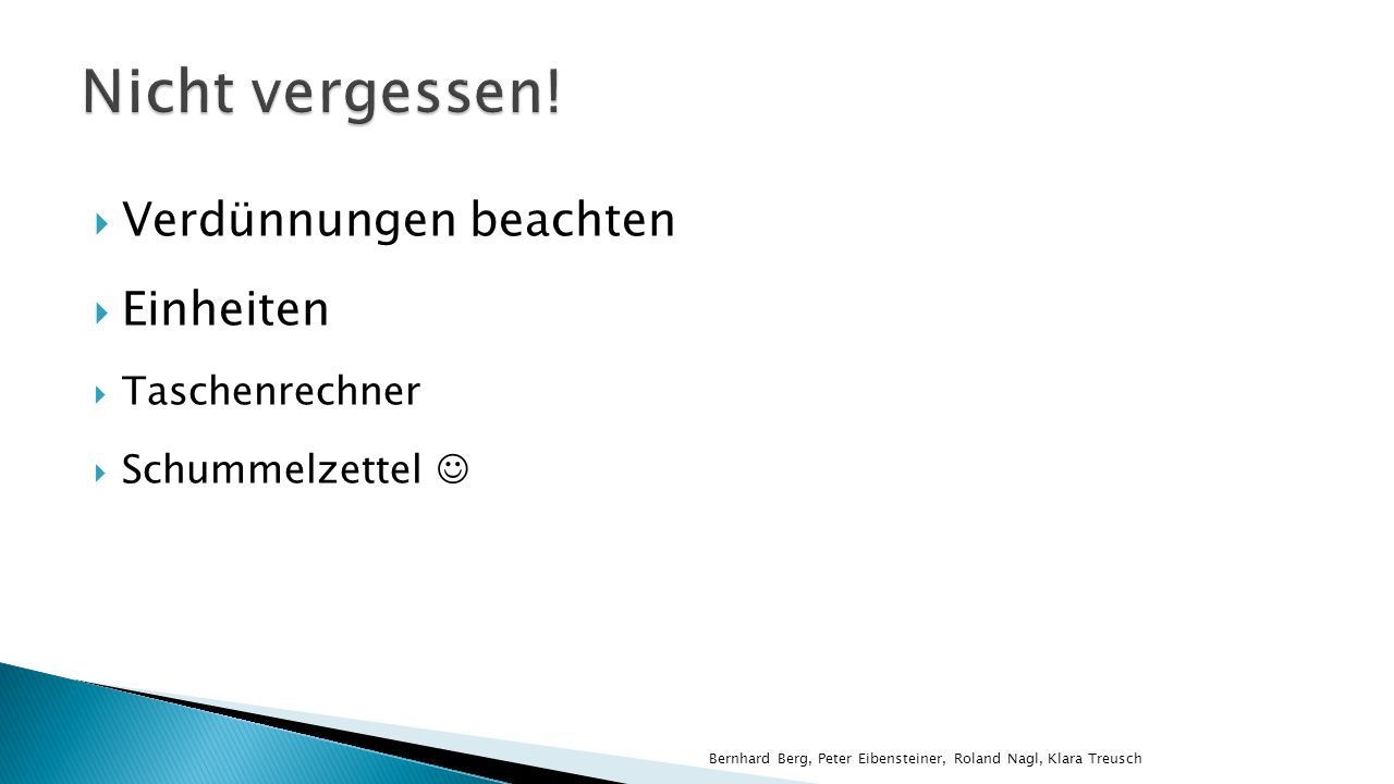 Verdünnungen beachten Einheiten Taschenrechner Schummelzettel Bernhard Berg, Peter Eibensteiner, Roland Nagl, Klara Treusch