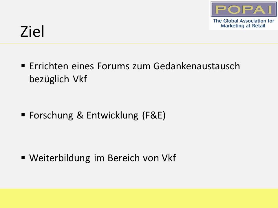 Ziel Forschung & Entwicklung (F&E) Errichten eines Forums zum Gedankenaustausch bezüglich Vkf Weiterbildung im Bereich von Vkf