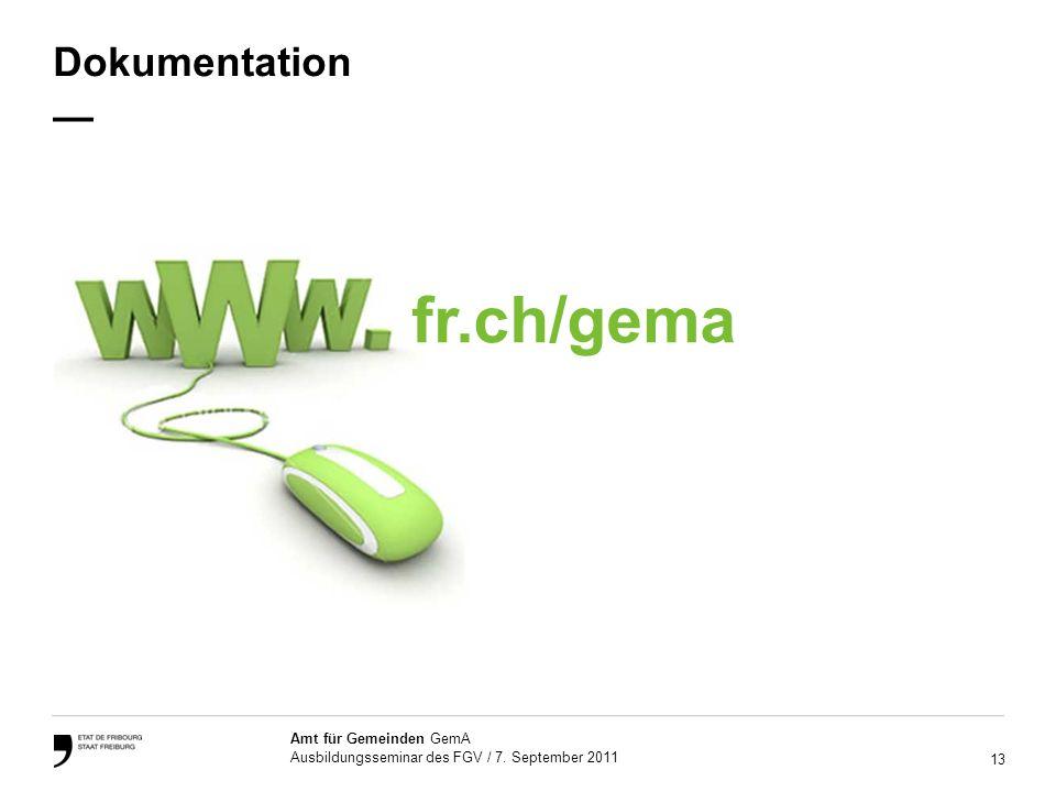 13 Amt für Gemeinden GemA Ausbildungsseminar des FGV / 7. September 2011 Dokumentation fr.ch/gema