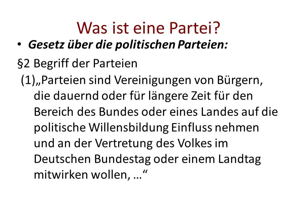 Was ist eine Partei? Gesetz über die politischen Parteien: §2 Begriff der Parteien (1)Parteien sind Vereinigungen von Bürgern, die dauernd oder für lä