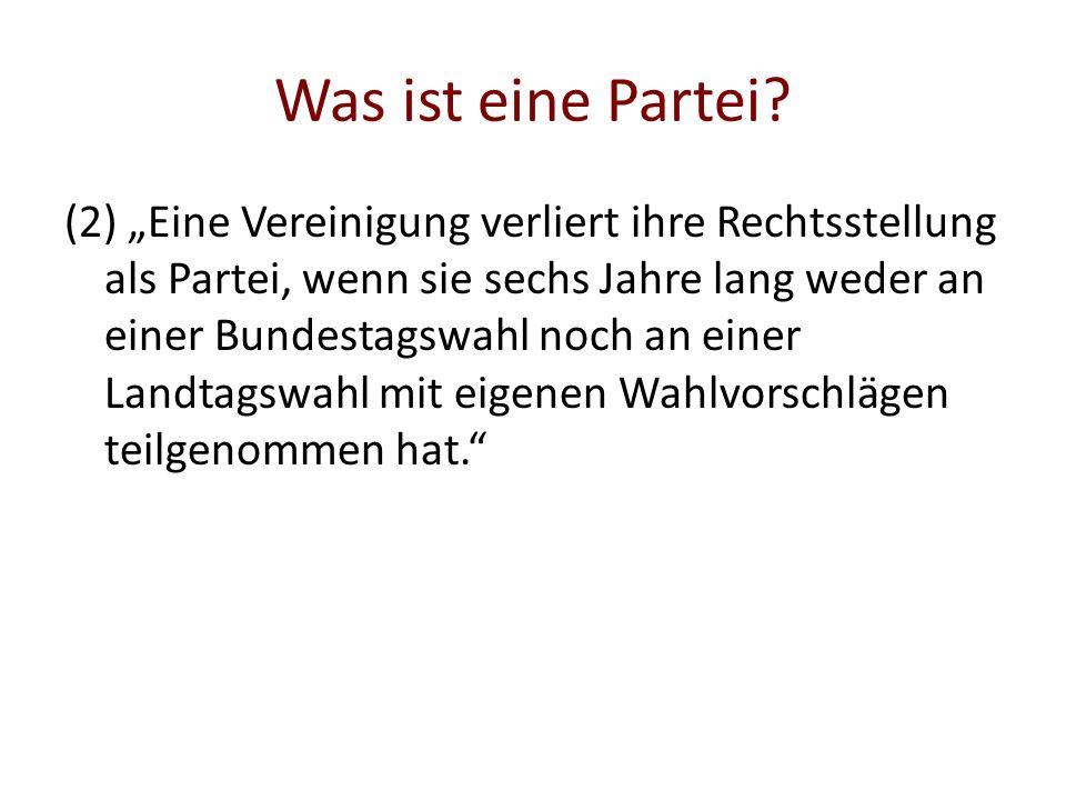 Was ist eine Partei? (2) Eine Vereinigung verliert ihre Rechtsstellung als Partei, wenn sie sechs Jahre lang weder an einer Bundestagswahl noch an ein