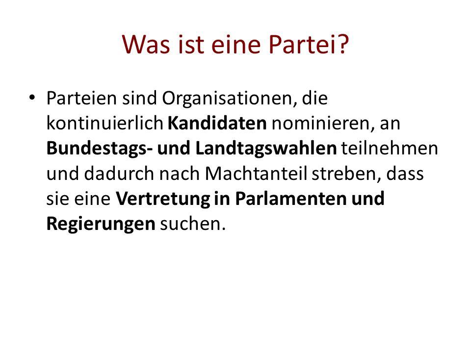 Was ist eine Partei? Parteien sind Organisationen, die kontinuierlich Kandidaten nominieren, an Bundestags- und Landtagswahlen teilnehmen und dadurch