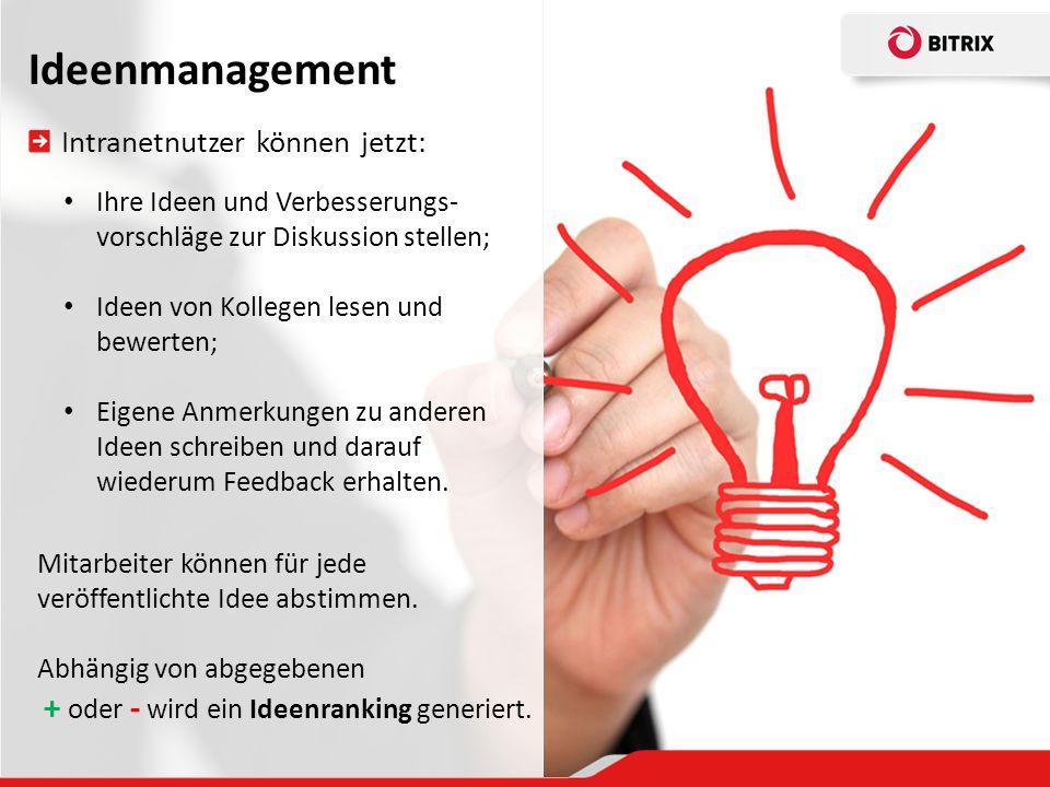 Ideenmanagement Intranetnutzer können jetzt: Ihre Ideen und Verbesserungs- vorschläge zur Diskussion stellen; Ideen von Kollegen lesen und bewerten; E