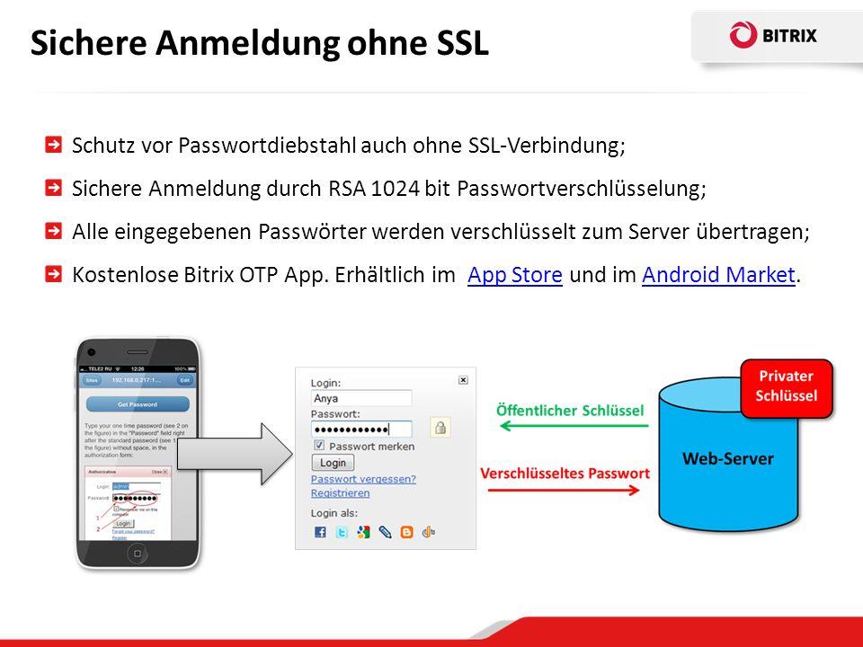 Sichere Anmeldung ohne SSL Schutz vor Passwortdiebstahl auch ohne SSL-Verbindung; Sichere Anmeldung durch RSA 1024 bit Passwortverschlüsselung; Alle eingegebenen Passwörter werden verschlüsselt zum Server übertragen; Kostenlose Bitrix OTP App.