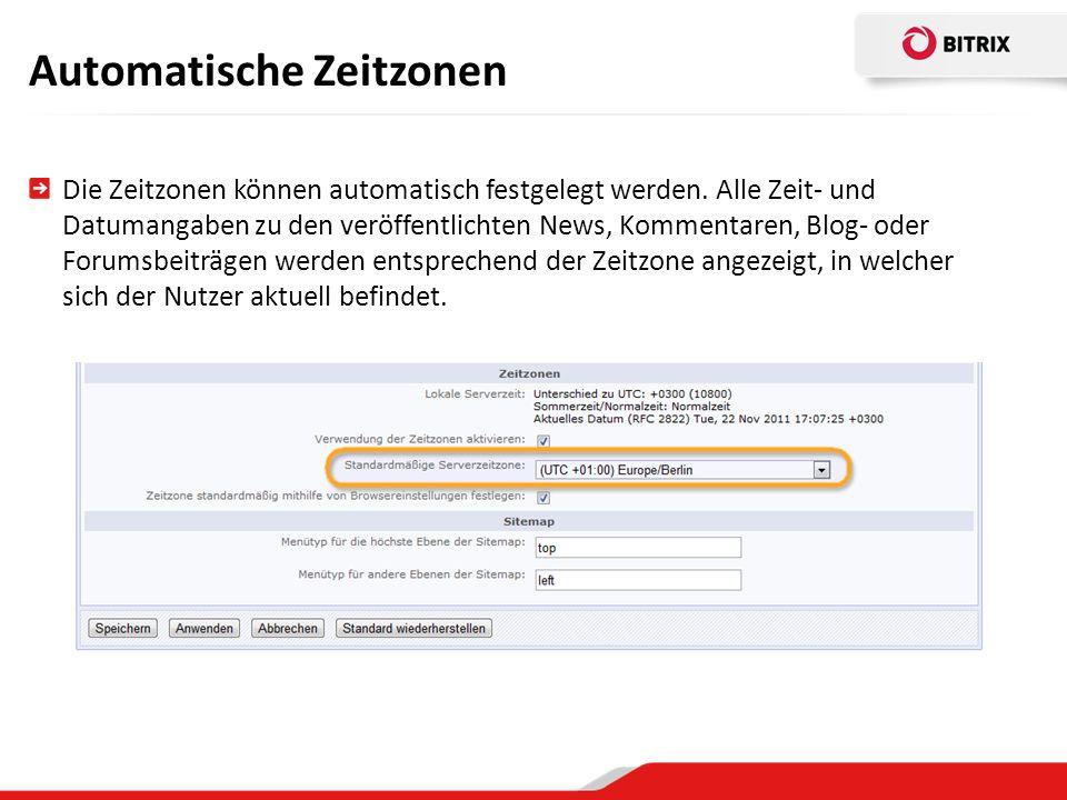 Automatische Zeitzonen Die Zeitzonen können automatisch festgelegt werden. Alle Zeit- und Datumangaben zu den veröffentlichten News, Kommentaren, Blog