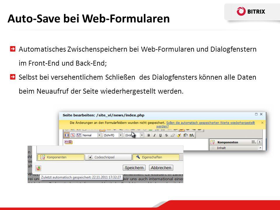 Auto-Save bei Web-Formularen Automatisches Zwischenspeichern bei Web-Formularen und Dialogfenstern im Front-End und Back-End; Selbst bei versehentlichem Schließen des Dialogfensters können alle Daten beim Neuaufruf der Seite wiederhergestellt werden.