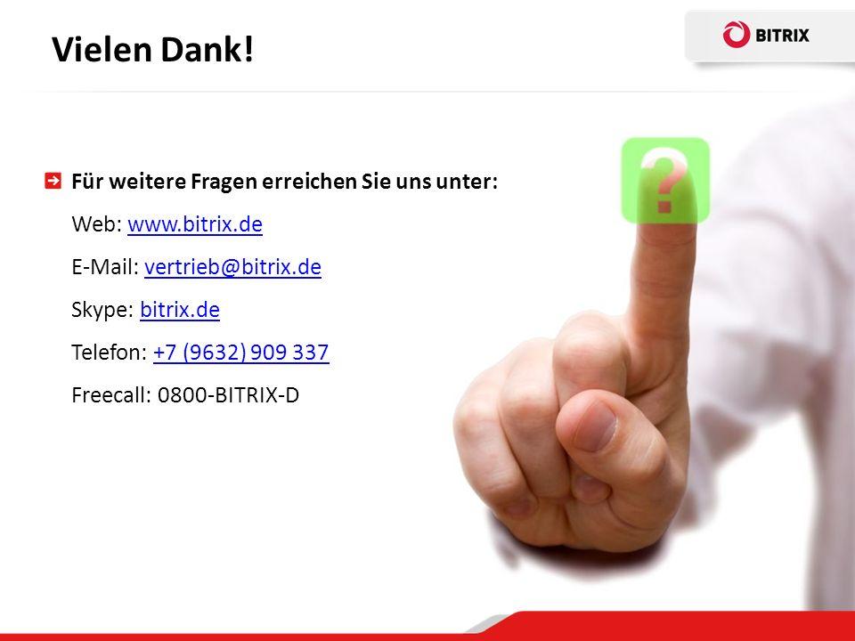 Vielen Dank! Für weitere Fragen erreichen Sie uns unter: Web: www.bitrix.de E-Mail: vertrieb@bitrix.de Skype: bitrix.de Telefon: +7 (9632) 909 337www.