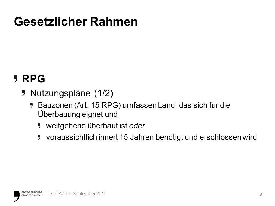 8 SeCA / 14. September 2011 Gesetzlicher Rahmen RPG Nutzungspläne (1/2) Bauzonen (Art.