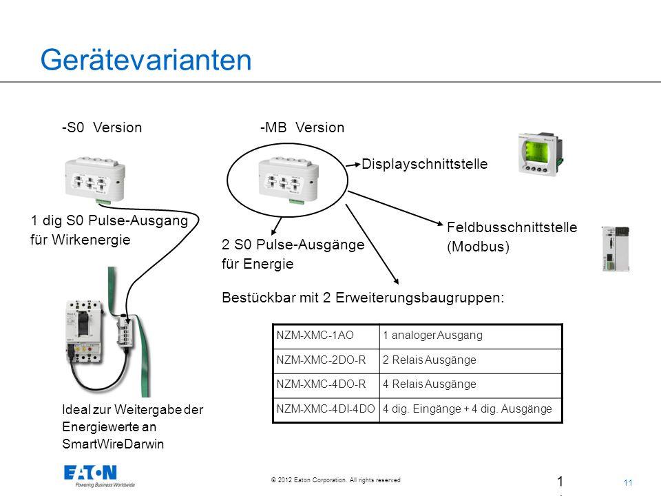 11 © 2012 Eaton Corporation. All rights reserved. 11 Gerätevarianten -S0 Version-MB Version 1 dig S0 Pulse-Ausgang für Wirkenergie Ideal zur Weitergab
