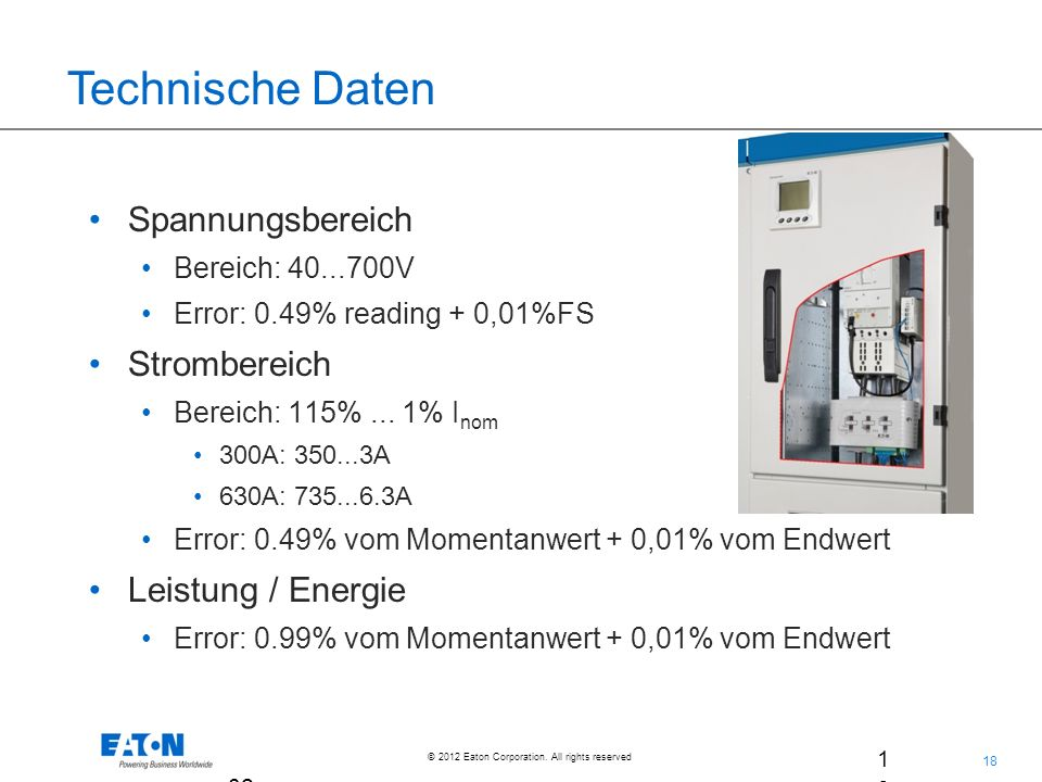 18 © 2012 Eaton Corporation. All rights reserved. 18 02.Ju l.2 00 9 Spannungsbereich Bereich: 40...700V Error: 0.49% reading + 0,01%FS Strombereich Be