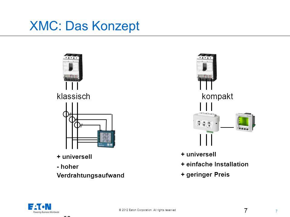 7 7 © 2012 Eaton Corporation. All rights reserved. 7 02.Ju l.2 00 9 XMC: Das Konzept klassisch kompakt + universell - hoher Verdrahtungsaufwand + univ