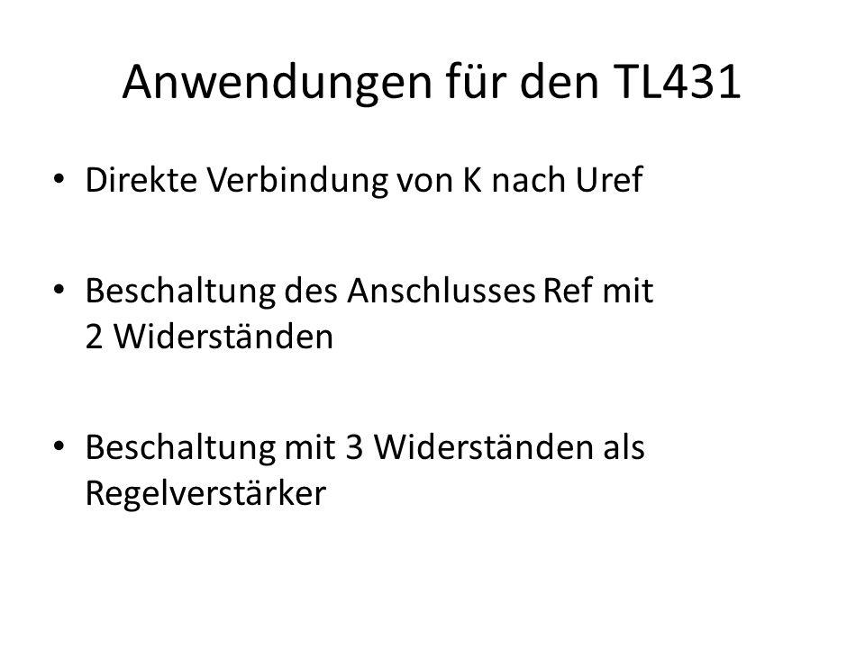 Anwendungen für den TL431 Direkte Verbindung von K nach Uref Beschaltung des Anschlusses Ref mit 2 Widerständen Beschaltung mit 3 Widerständen als Reg