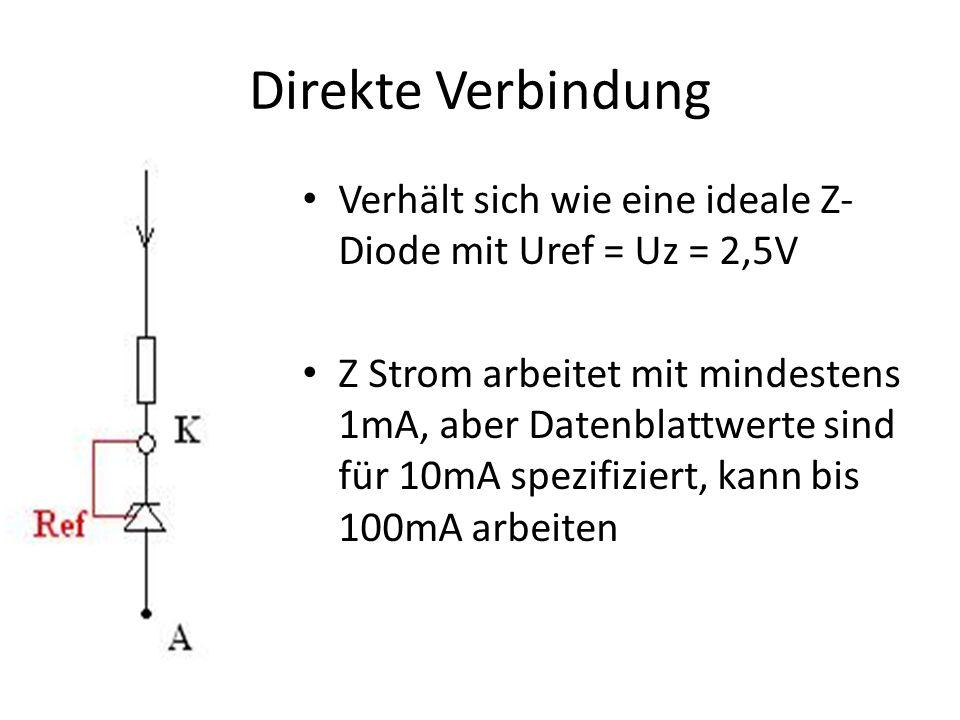 Direkte Verbindung Verhält sich wie eine ideale Z- Diode mit Uref = Uz = 2,5V Z Strom arbeitet mit mindestens 1mA, aber Datenblattwerte sind für 10mA