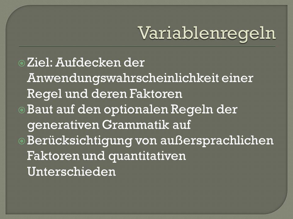 Ziel: Aufdecken der Anwendungswahrscheinlichkeit einer Regel und deren Faktoren Baut auf den optionalen Regeln der generativen Grammatik auf Berücksic