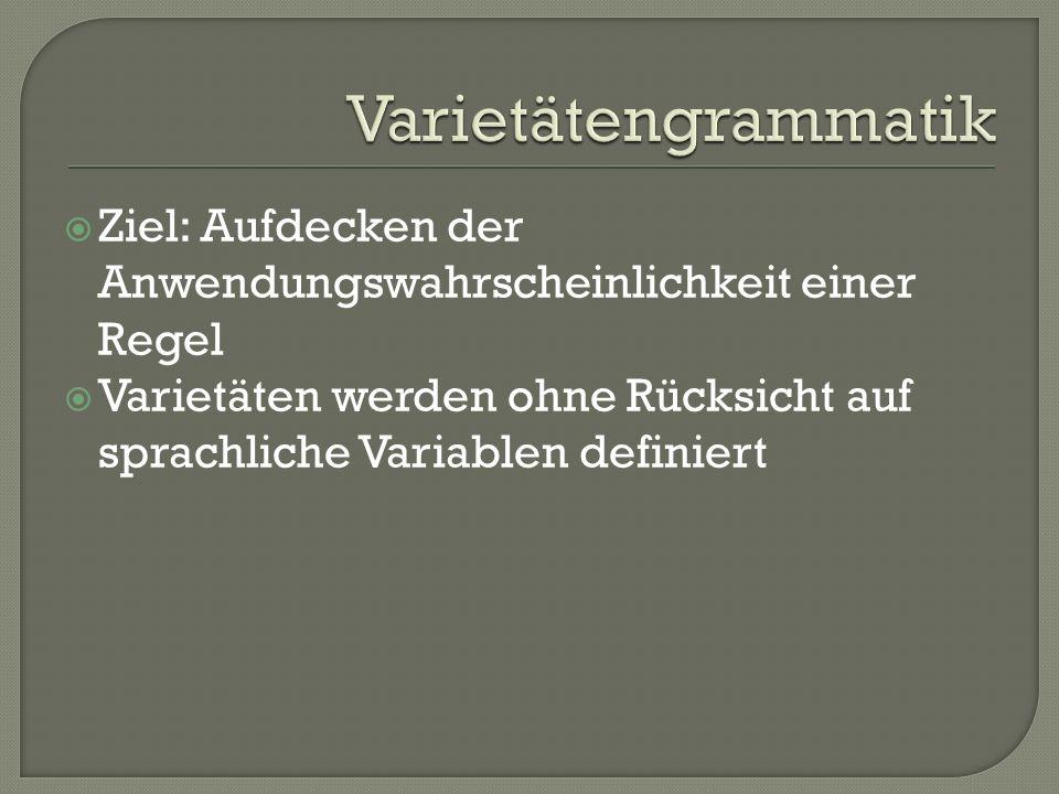 Ziel: Aufdecken der Anwendungswahrscheinlichkeit einer Regel Varietäten werden ohne Rücksicht auf sprachliche Variablen definiert