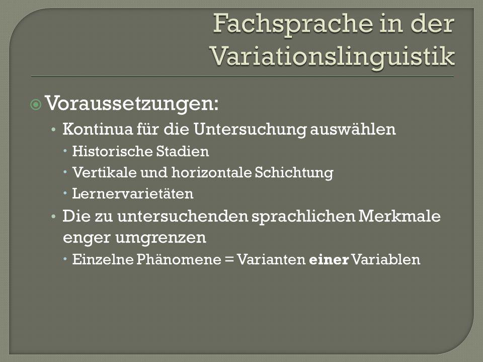 Voraussetzungen: Kontinua für die Untersuchung auswählen Historische Stadien Vertikale und horizontale Schichtung Lernervarietäten Die zu untersuchend